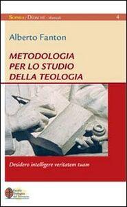 Foto Cover di Metodologia per lo studio della teologia. Desidero intelligere veritatem tuam, Libro di Alberto Fanton, edito da EMP