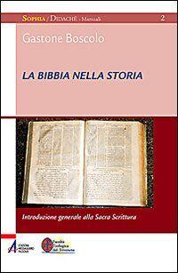 La Bibbia nella storia. Introduzione generale alla Sacra Scrittura
