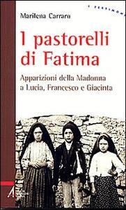 I pastorelli di Fatima. Apparizioni della Madonna a Lucia, Giacinta e Francesco