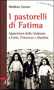 Foto Cover di I pastorelli di Fatima. Apparizioni della Madonna a Lucia, Giacinta e Francesco, Libro di Marilena Carraro, edito da EMP