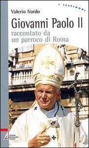 Foto Cover di Giovanni Paolo II raccontato da un parroco di Roma, Libro di Valerio Nardo, edito da EMP