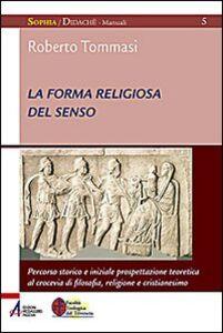 La forma religiosa del senso. Al crocevia di filosofia, religione e cristianesimo