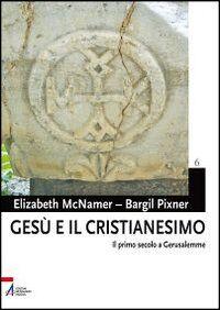 Gesù e il cristianesimo. Il primo secolo a Gerusalemme