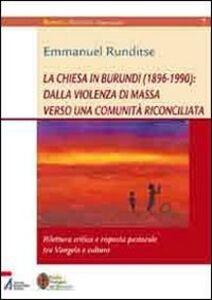 La Chiesa in Burundi (1896-1990): dalla violenza di massa verso una comunità riconciliata. Rilettura critica e risposta pastorale tra vangelo e cultura