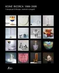 Koinè ricerca 1989-2009. Il design per la liturgia: materiali e progetti