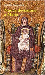 Libro Nuova devozione a Maria. Maria, madre di Gesù nostra speranza Antonio Santantoni