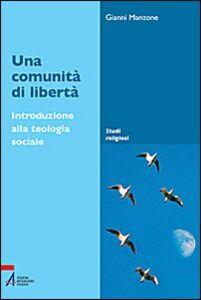 Una comunità di libertà. Introduzione alla teologia sociale