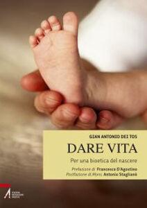 Foto Cover di Dare vita. Per una bioetica del nascere, Libro di Gian Antonio Dei Tos, edito da EMP