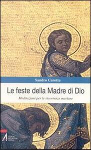 Le feste della madre di Dio. Meditazioni per le ricorrenze mariane