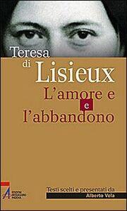 Libro Teresa di Lisieux. L'amore e l'abbandono