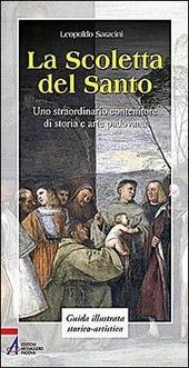 La Scoletta del Santo. Uno straordinario contenitore di storia e arte padovana