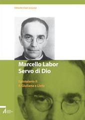 Marcello Labor servo di Dio. Epistolario. Vol. 2: A Giuliana e Livio.