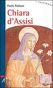 Libro Chiara d'Assisi Paolo Padoan