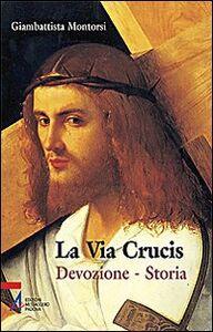 Foto Cover di La Via crucis. Devozione. Storia, Libro di Giambattista Montorsi, edito da EMP