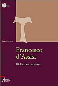 Francesco d'Assisi. Giullar...