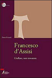 Libro Francesco d'Assisi. Giullare, non trovatore Pietro Urciuoli