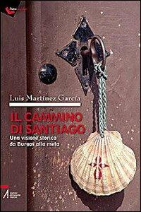 Il cammino di Santiago. Una visione storica da Burgos alla meta