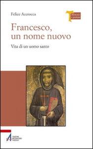Libro Francesco, un nome nuovo. Vita di un uomo santo Felice Accrocca