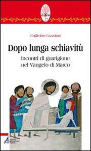 Libro Dopo lunga schiavitù. Incontri di guarigione nel Vangelo di Marco