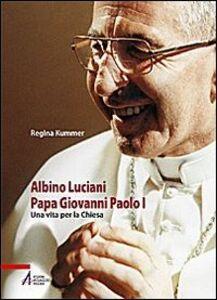 Libro Albino Luciani papa Giovanni Paolo I. Una vita per la chiesa Regina Kummer