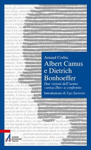 Libro Albert Camus e Dietrich Bonhoeffer. Due visioni dell'uomo «senza Dio» a confronto Arnaud Corbic