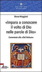 Libro Impara a conoscere il volto di Dio nelle parole di Dio. Commento alla «Dei verbum» Bruno Maggioni
