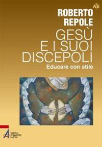 Libro Gesù e i suoi discepoli. Educare con stile Roberto Repole