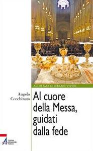 Libro Al cuore della messa, guidati dalla fede Angelo Cecchinato