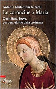 Libro Le coroncine a Maria. Quotidiana, breve, per ogni giorno della settimana