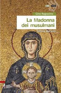 Libro La Madonna dei musulmani. Sittinfi Maryam Gino Ragozzino