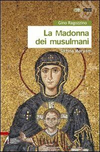 La Madonna dei musulmani. Sittinfi Maryam