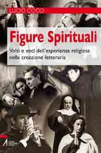 Libro Figure spirituali. Volti e voci dell'esperienza religiosa nella creazione letteraria Lucio Coco