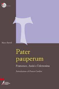 Pater pauperum. Francesco, Assisi e l'elemosina