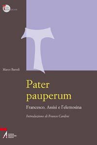 Libro Pater pauperum. Francesco, Assisi e l'elemosina Marco Bartoli