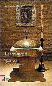 I sacramenti. Quale sfida per la catechesi?