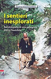 Sentieri inesplorati. Autobiografia di una pellegrina dietro l'Invisibile