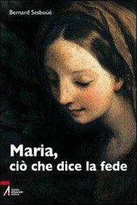 Maria, ciò che dice la fede