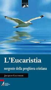 L' eucaristia sorgente della preghiera cristiana