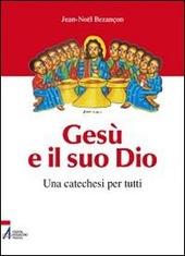 Gesù e il suo Dio. Una catechesi per tutti
