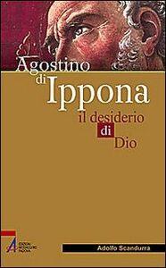 Foto Cover di Agostino di Ippona. Il desiderio di Dio, Libro di Adolfo Scandurra, edito da EMP
