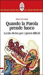 Libro Quando la parola prende fuoco. Lectio divina per i giorni difficili Bruno Secondin
