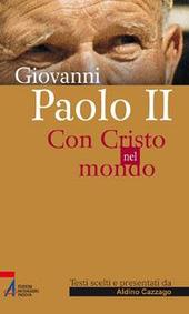Giovanni Paolo II. Con Cristo nel mondo