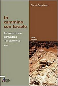 Libro In cammino con Israele. Introduzione all'Antico Testamento. Vol. 1 Gianni Cappelletto