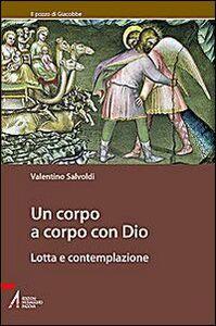Foto Cover di Un corpo a corpo con Dio. Lotta e contemplazione, Libro di Valentino Salvoldi, edito da EMP
