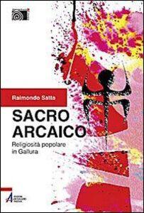 Sacro arcaico. Religiosità popolare in Gallura