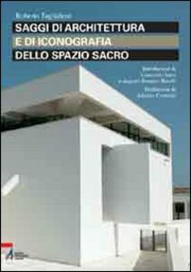 Libro Saggi di architettura e di iconografia dello spazio sacro Roberto Tagliaferri