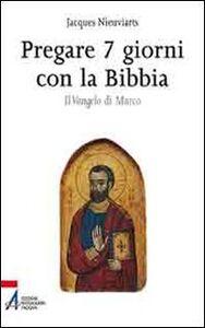 Pregare 7 giorni con la Bibbia. Il Vangelo di Marco