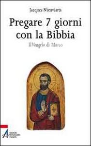 Libro Pregare 7 giorni con la Bibbia. Il Vangelo di Marco Jacques Nieuviarts