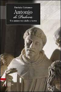Antonio di Padova. Un amico tra cielo e terra