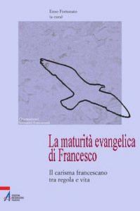 Libro La maturità evangelica di Francesco. Il carisma francescano tra regola e vita